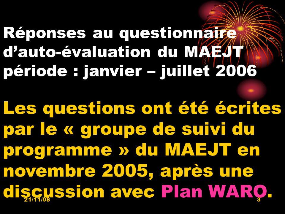 21/11/083 Réponses au questionnaire dauto-évaluation du MAEJT période : janvier – juillet 2006 Les questions ont été écrites par le « groupe de suivi