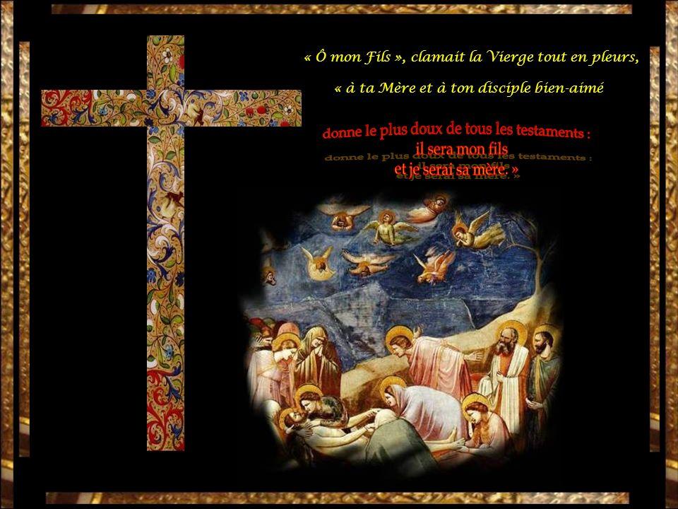 « Ô mon Fils », clamait la Vierge tout en pleurs, « à ta Mère et à ton disciple bien-aimé