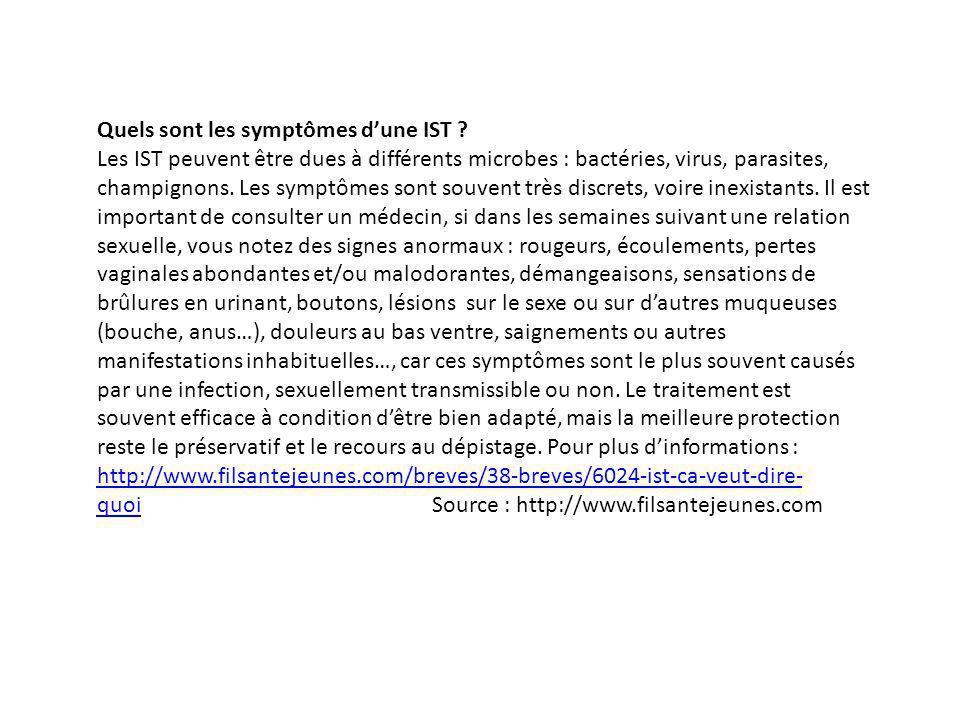 Quels sont les symptômes dune IST ? Les IST peuvent être dues à différents microbes : bactéries, virus, parasites, champignons. Les symptômes sont sou
