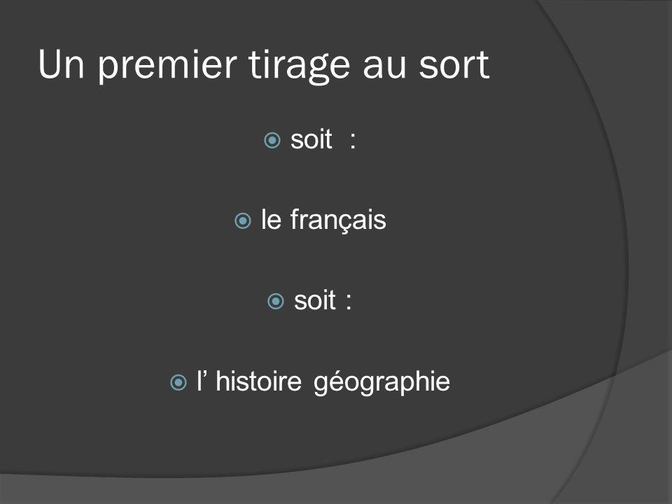 Un premier tirage au sort soit : le français soit : l histoire géographie