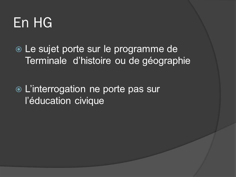 En HG Le sujet porte sur le programme de Terminale dhistoire ou de géographie Linterrogation ne porte pas sur léducation civique