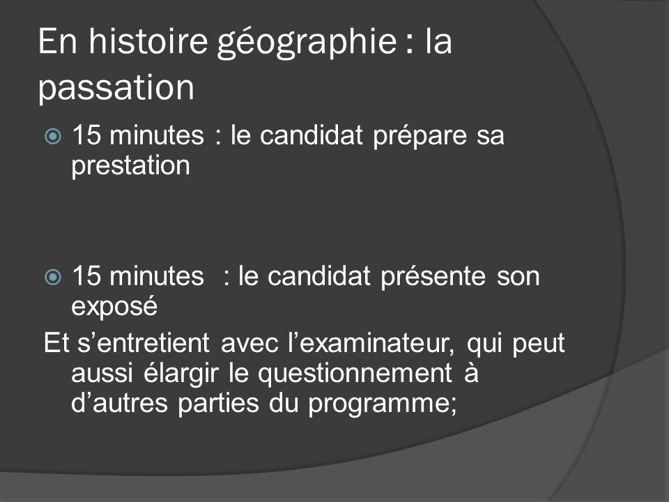 En histoire géographie : la passation 15 minutes : le candidat prépare sa prestation 15 minutes : le candidat présente son exposé Et sentretient avec