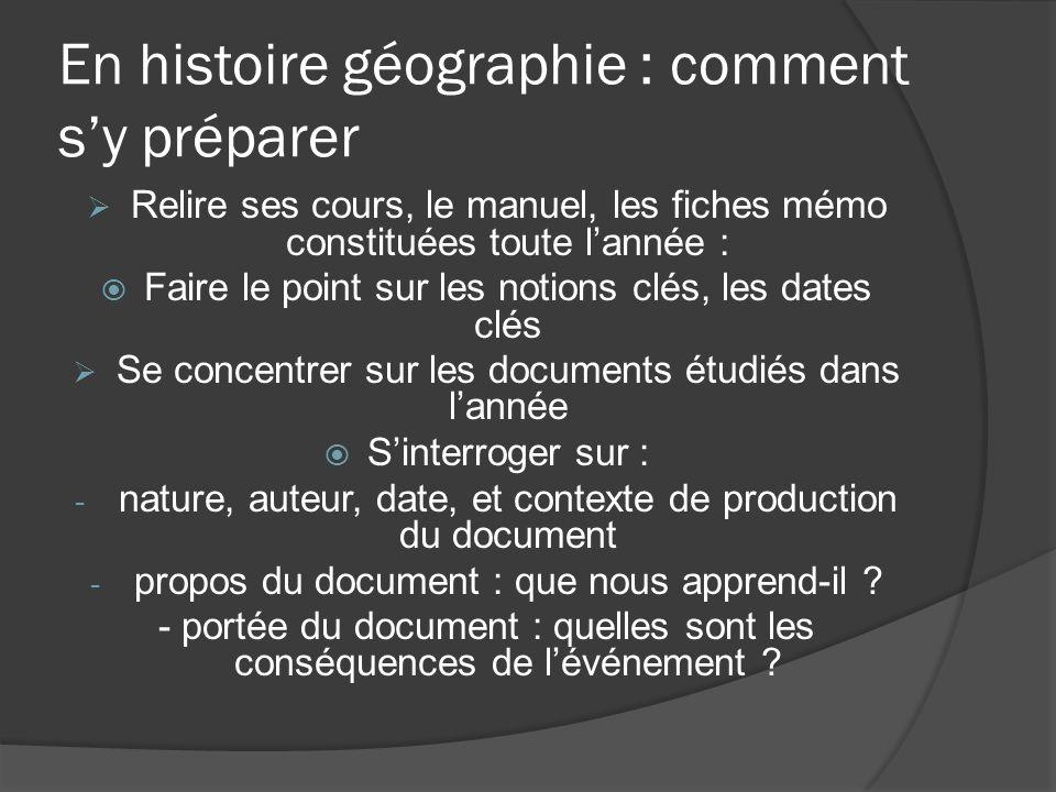 En histoire géographie : comment sy préparer Relire ses cours, le manuel, les fiches mémo constituées toute lannée : Faire le point sur les notions cl
