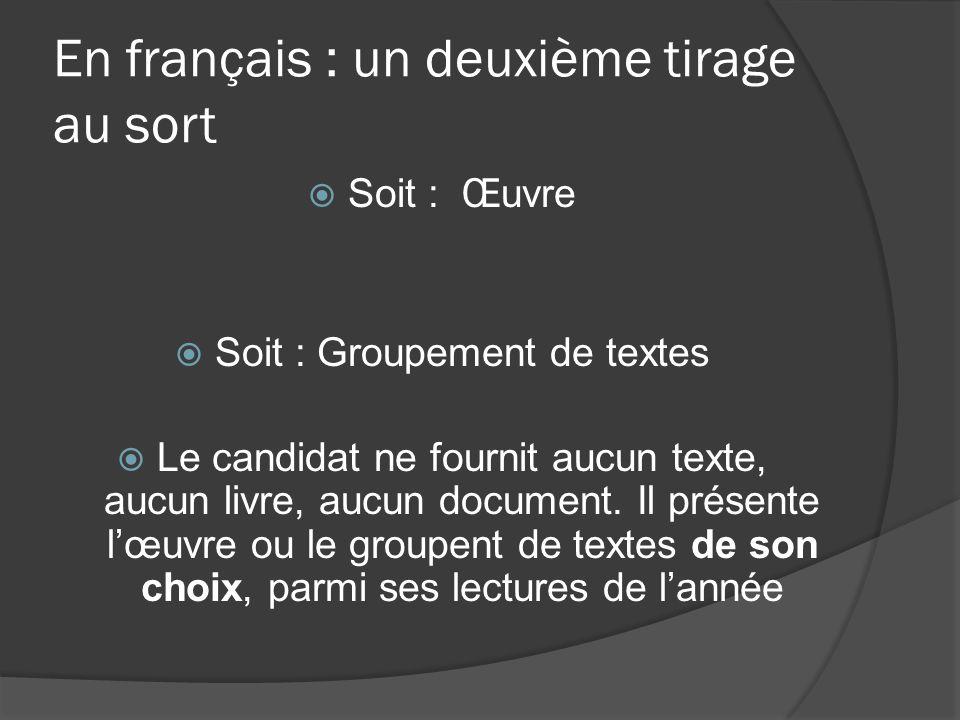En français : un deuxième tirage au sort Soit : Œuvre Soit : Groupement de textes Le candidat ne fournit aucun texte, aucun livre, aucun document. Il