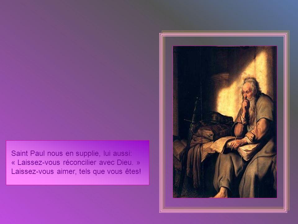Saint Paul nous en supplie, lui aussi: « Laissez-vous réconcilier avec Dieu.