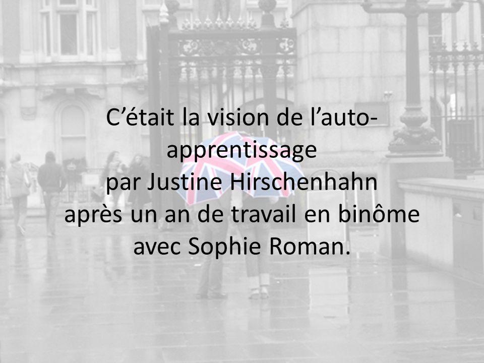 Cétait la vision de lauto- apprentissage par Justine Hirschenhahn après un an de travail en binôme avec Sophie Roman.