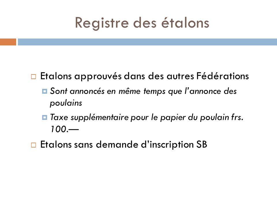 Registre des étalons Etalons approuvés dans des autres Fédérations Sont annoncés en même temps que lannonce des poulains Taxe supplémentaire pour le papier du poulain frs.
