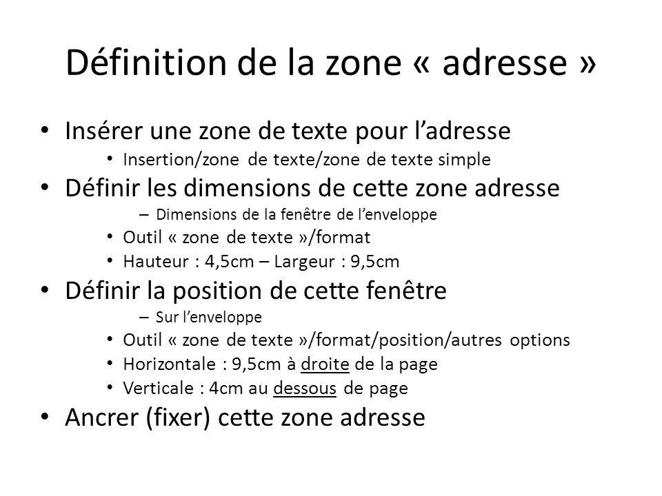 Tracer le tableau « Adresse » Effacer le texte à lintérieur de la zone Insérer/tableau/1 X 5 Le tableau 5 lignes apparait dans la zone texte – Sélectionner le tableau (5 lignes) Outils de tableau/Disposition/Propriétés/tableau/centré/OK Outils de tableau/Disposition/Propriétés/colonne/largeur : 9cm/OK Outils de tableau/Disposition/Propriétés/ligne/spécifier la hauteur : 0,7cm OK – Sélectionner la dernière ligne du tableau Outils de tableau/Disposition/Propriétés/ligne/spécifier la hauteur : 1cm/OK