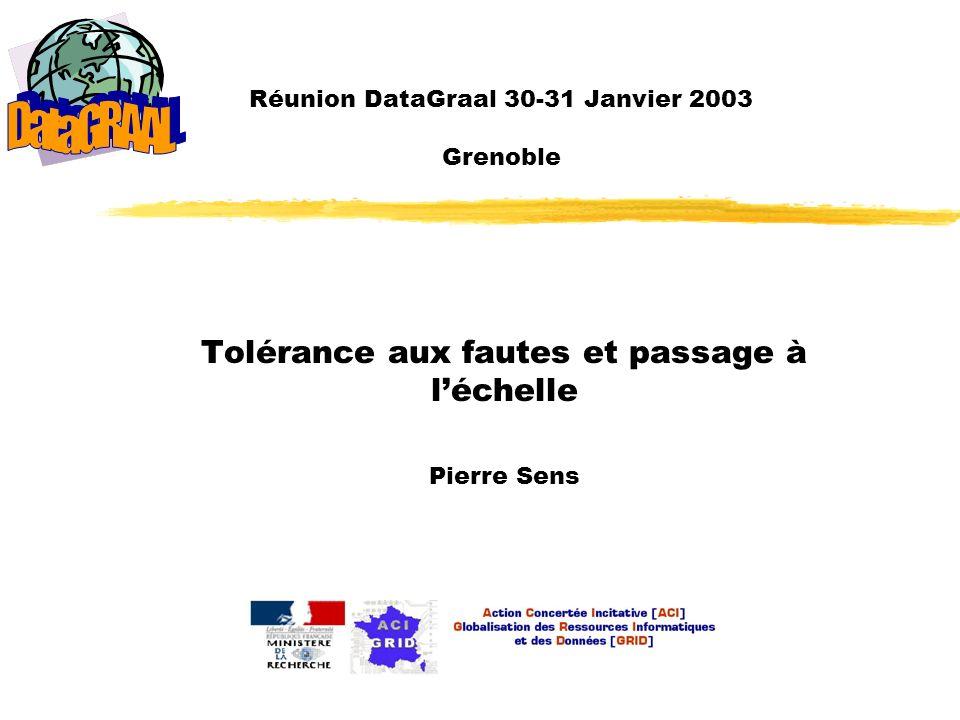 Réunion DataGraal 30-31 Janvier 2003 Grenoble Tolérance aux fautes et passage à léchelle Pierre Sens
