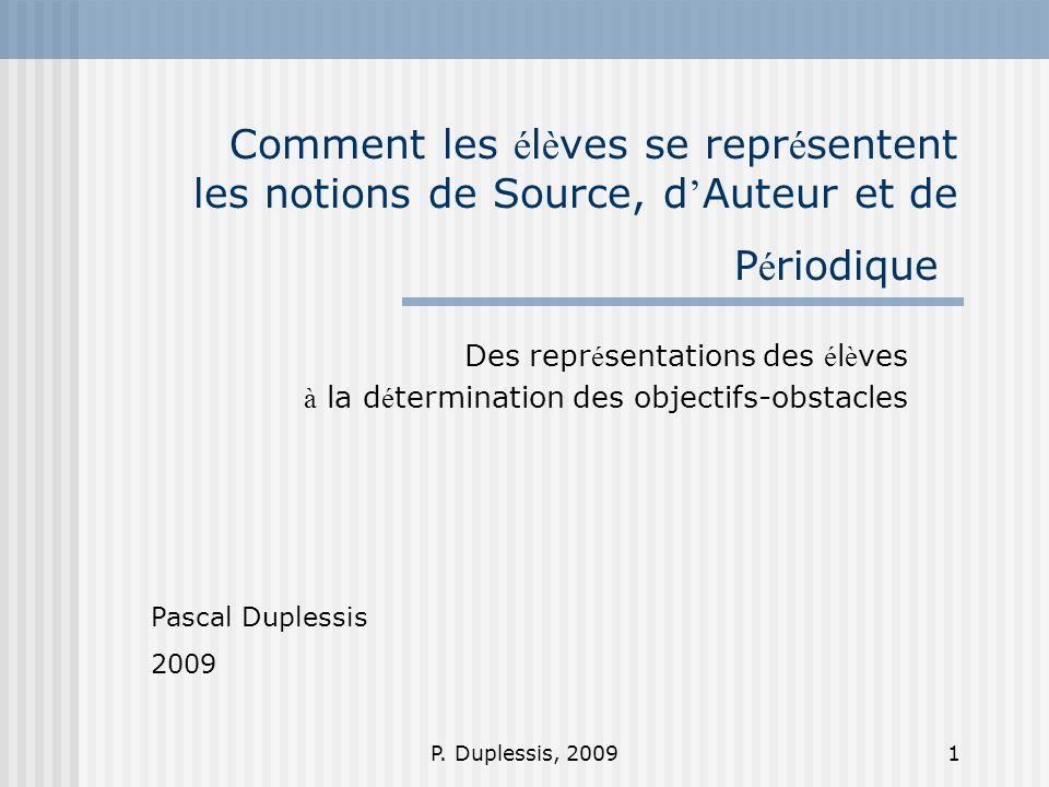 P. Duplessis, 20091 Comment les é l è ves se repr é sentent les notions de Source, d Auteur et de P é riodique Des repr é sentations des é l è ves à l