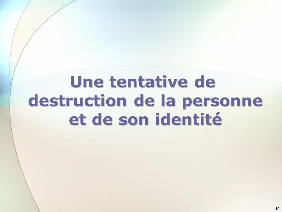 10 Une tentative de destruction de la personne et de son identité
