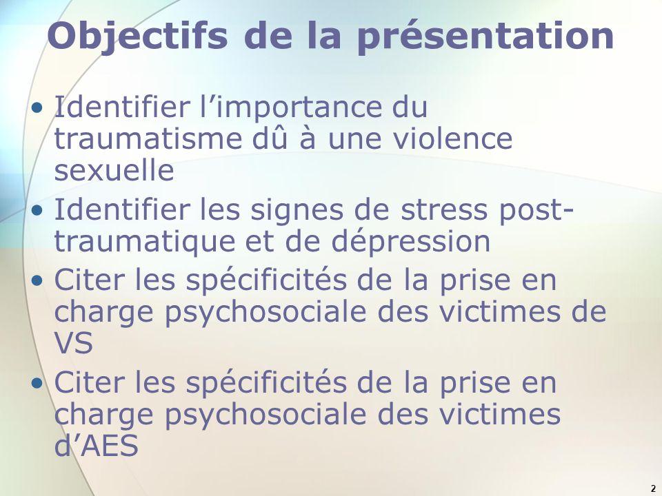 2 Objectifs de la présentation Identifier limportance du traumatisme dû à une violence sexuelle Identifier les signes de stress post- traumatique et d