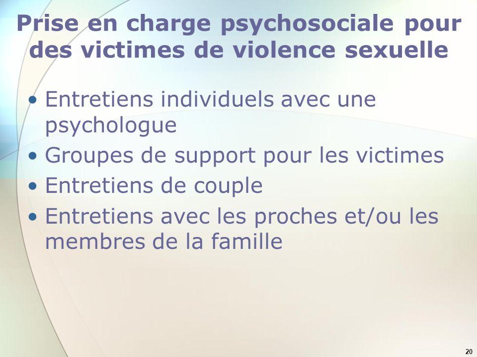 20 Prise en charge psychosociale pour des victimes de violence sexuelle Entretiens individuels avec une psychologue Groupes de support pour les victim