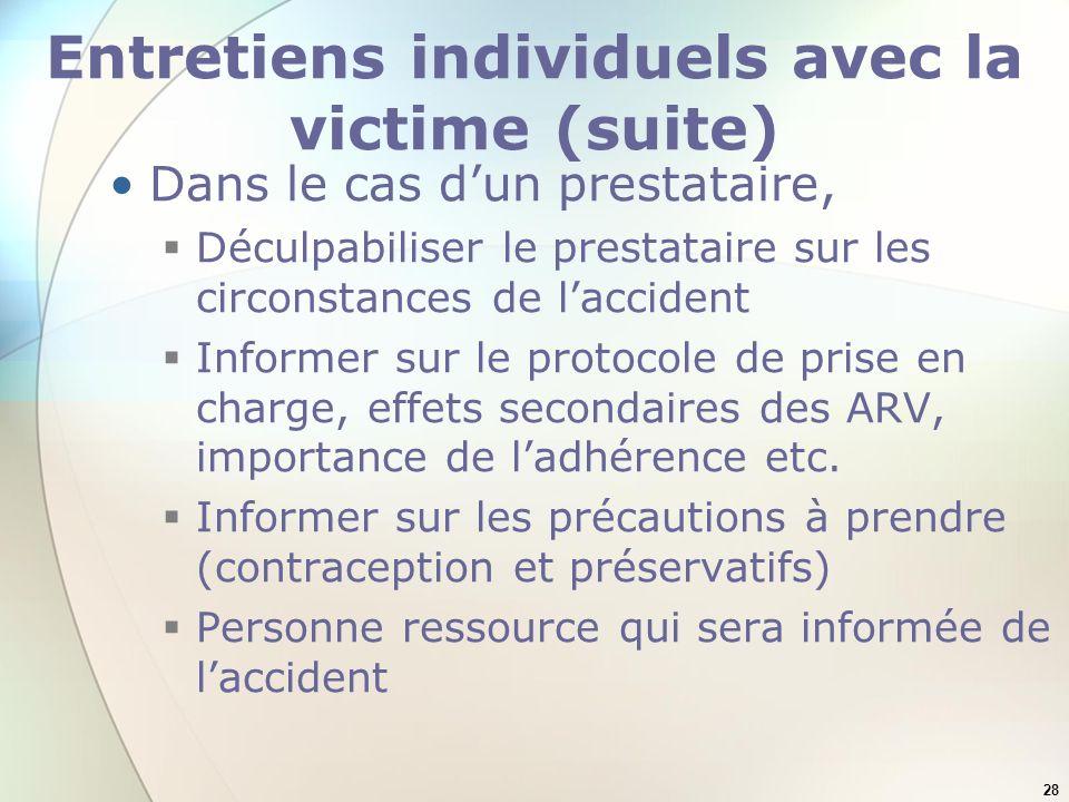 28 Entretiens individuels avec la victime (suite) Dans le cas dun prestataire, Déculpabiliser le prestataire sur les circonstances de laccident Inform