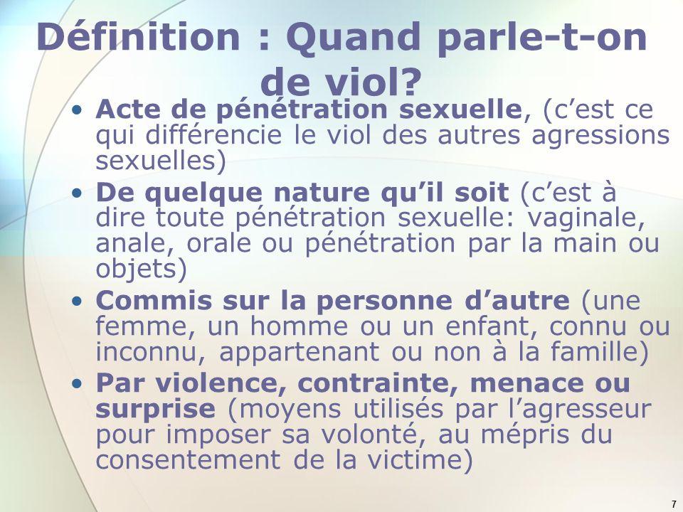 7 Définition : Quand parle-t-on de viol? Acte de pénétration sexuelle, (cest ce qui différencie le viol des autres agressions sexuelles) De quelque na
