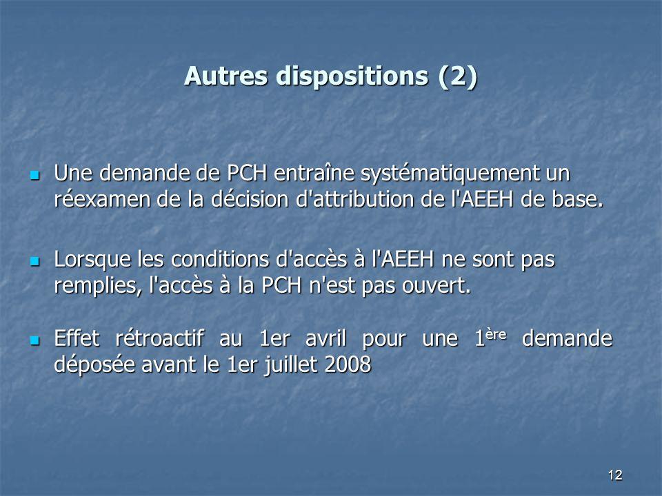 12 Autres dispositions (2) Une demande de PCH entraîne systématiquement un réexamen de la décision d'attribution de l'AEEH de base. Une demande de PCH