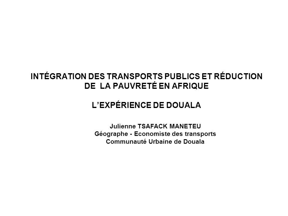 - Julienne TSAFACK MANETEU Géographe - Economiste des transports Communauté Urbaine de Douala INTÉGRATION DES TRANSPORTS PUBLICS ET RÉDUCTION DE LA PA