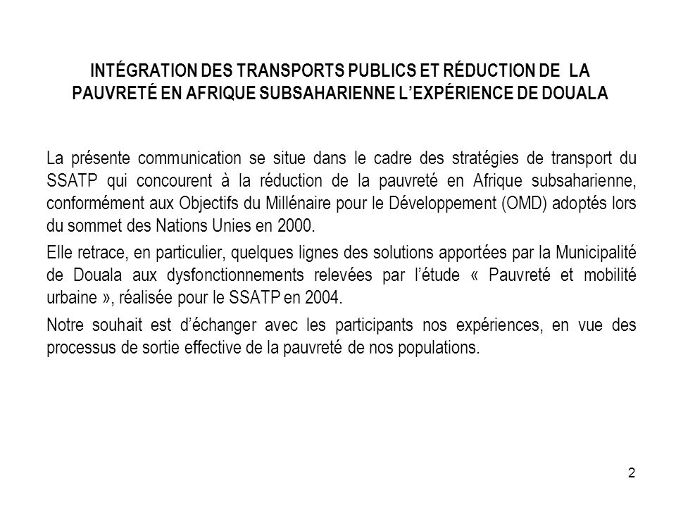 INTÉGRATION DES TRANSPORTS PUBLICS ET RÉDUCTION DE LA PAUVRETÉ EN AFRIQUE SUBSAHARIENNE LEXPÉRIENCE DE DOUALA La présente communication se situe dans