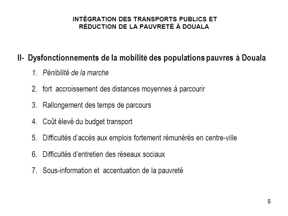 II- Dysfonctionnements de la mobilité des populations pauvres à Douala 1.Pénibilité de la marche 2.fort accroissement des distances moyennes à parcour