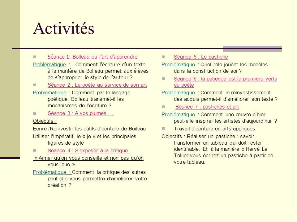 Activités Séance 1: Boileau ou lart dapprendre Problématique : Comment lécriture dun texte à la manière de Boileau permet aux élèves de sapproprier le
