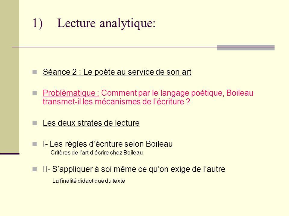 1)Lecture analytique: Séance 2 : Le poète au service de son art Problématique : Comment par le langage poétique, Boileau transmet-il les mécanismes de