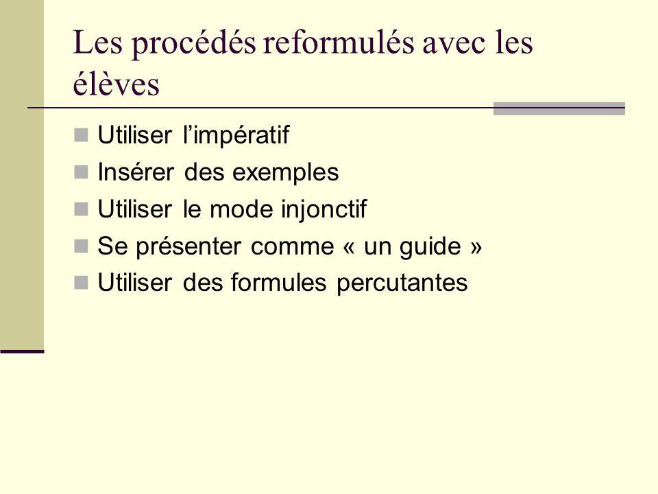 Les procédés reformulés avec les élèves Utiliser limpératif Insérer des exemples Utiliser le mode injonctif Se présenter comme « un guide » Utiliser d