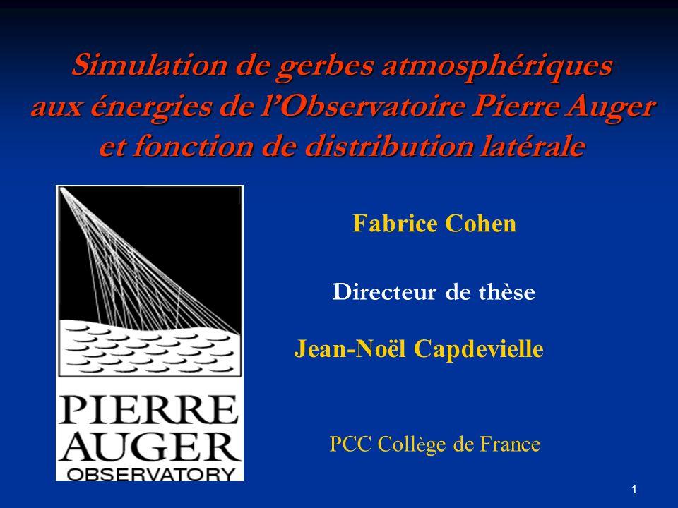 1 Simulation de gerbes atmosphériques aux énergies de lObservatoire Pierre Auger et fonction de distribution latérale PCC Coll è ge de France Directeu