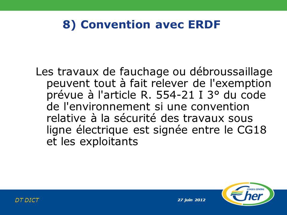 27 juin 2012 DT DICT 8) Convention avec ERDF Les travaux de fauchage ou débroussaillage peuvent tout à fait relever de l'exemption prévue à l'article