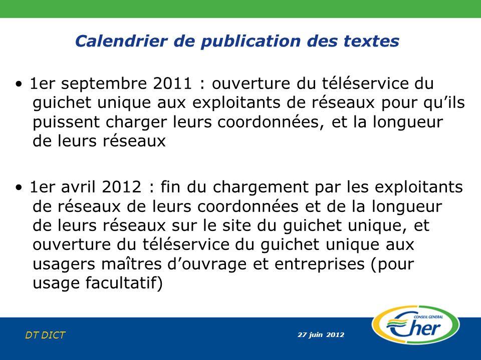 27 juin 2012 DT DICT Calendrier de publication des textes 1er septembre 2011 : ouverture du téléservice du guichet unique aux exploitants de réseaux p