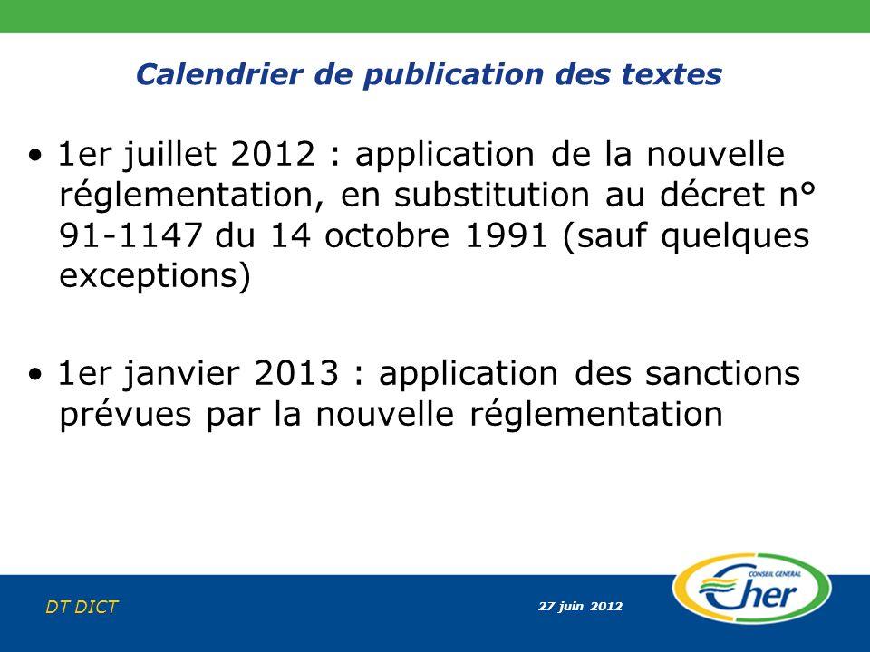 27 juin 2012 DT DICT Calendrier de publication des textes 1er juillet 2012 : application de la nouvelle réglementation, en substitution au décret n° 9