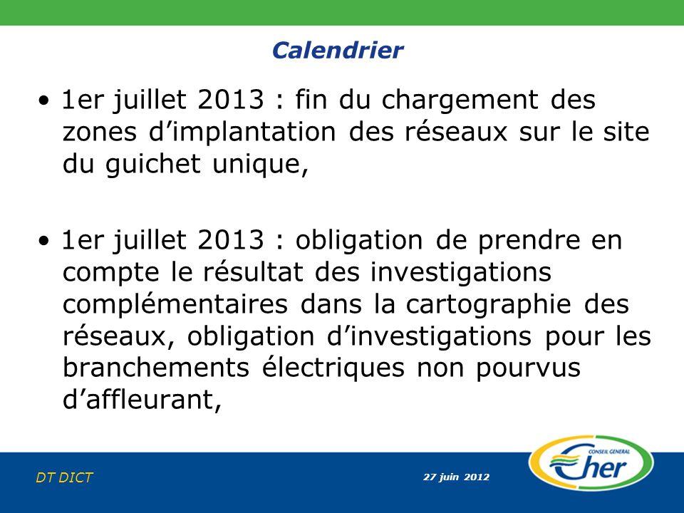 27 juin 2012 DT DICT Calendrier 1er juillet 2013 : fin du chargement des zones dimplantation des réseaux sur le site du guichet unique, 1er juillet 20
