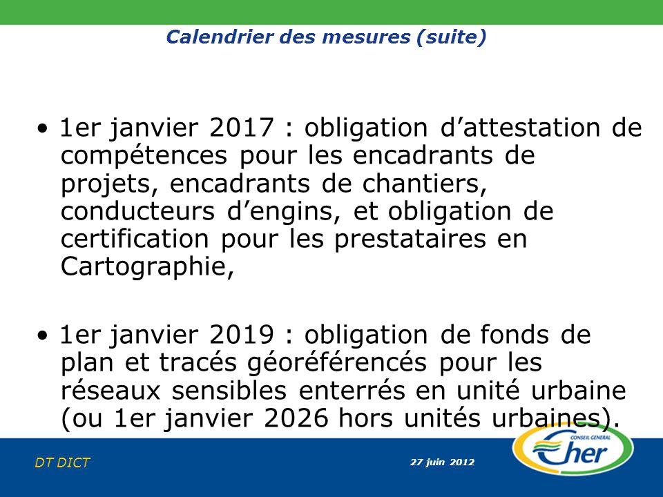 27 juin 2012 DT DICT Calendrier des mesures (suite) 1er janvier 2017 : obligation dattestation de compétences pour les encadrants de projets, encadran