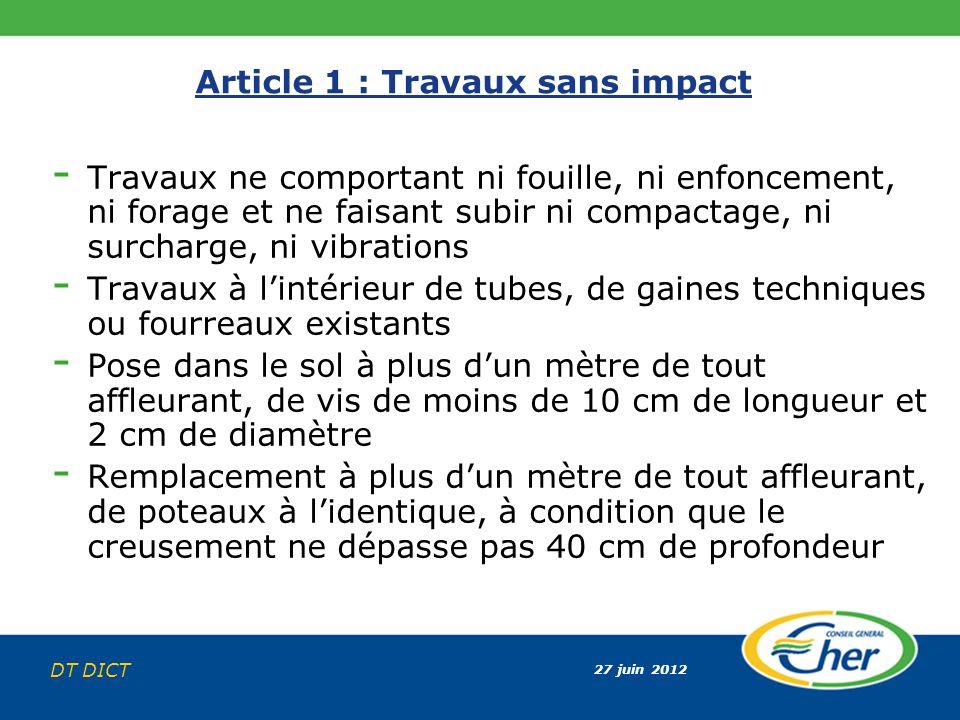 27 juin 2012 DT DICT Article 1 : Travaux sans impact - Travaux ne comportant ni fouille, ni enfoncement, ni forage et ne faisant subir ni compactage,
