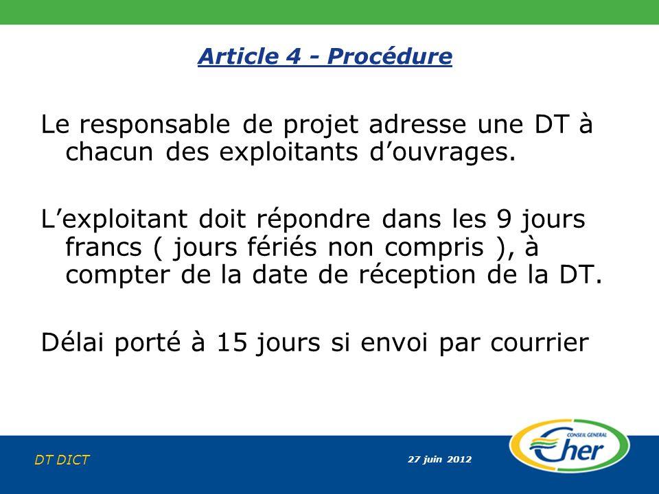 27 juin 2012 DT DICT Article 4 - Procédure Le responsable de projet adresse une DT à chacun des exploitants douvrages. Lexploitant doit répondre dans