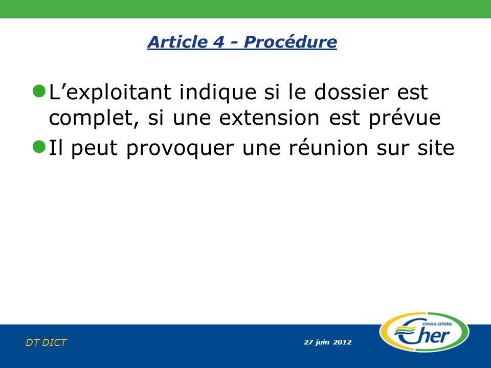 27 juin 2012 DT DICT Article 4 - Procédure Lexploitant indique si le dossier est complet, si une extension est prévue Il peut provoquer une réunion su