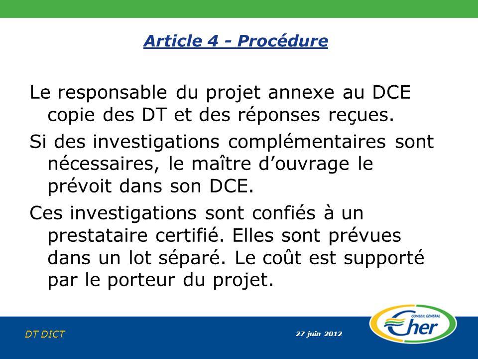 27 juin 2012 DT DICT Article 4 - Procédure Le responsable du projet annexe au DCE copie des DT et des réponses reçues. Si des investigations complémen