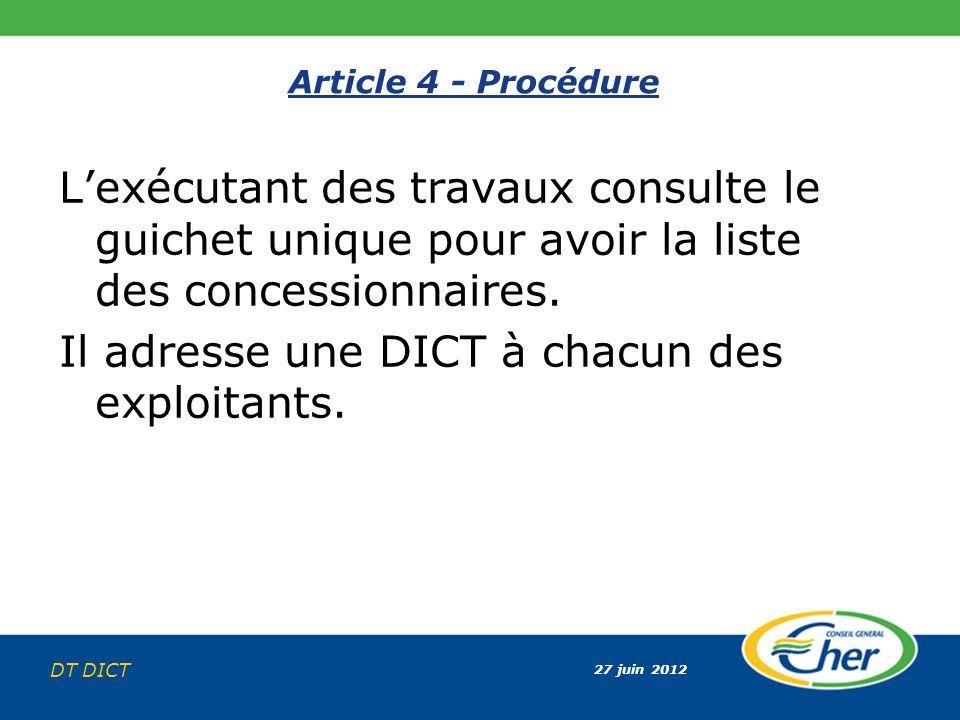 27 juin 2012 DT DICT Article 4 - Procédure Lexécutant des travaux consulte le guichet unique pour avoir la liste des concessionnaires. Il adresse une