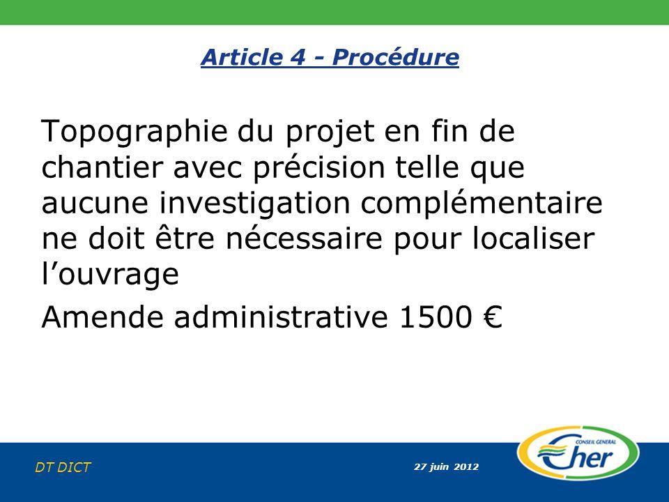 27 juin 2012 DT DICT Article 4 - Procédure Topographie du projet en fin de chantier avec précision telle que aucune investigation complémentaire ne do