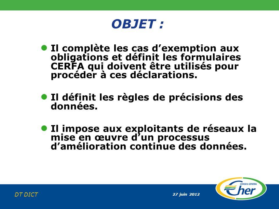27 juin 2012 DT DICT OBJET : Il complète les cas dexemption aux obligations et définit les formulaires CERFA qui doivent être utilisés pour procéder à