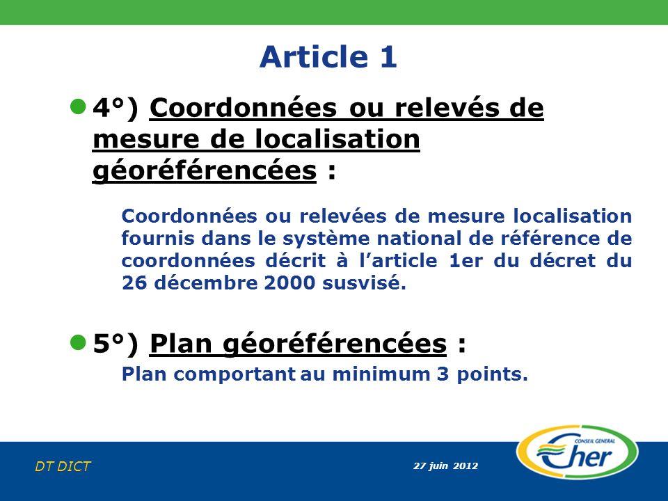 27 juin 2012 DT DICT Article 1 4°) Coordonnées ou relevés de mesure de localisation géoréférencées : Coordonnées ou relevées de mesure localisation fo