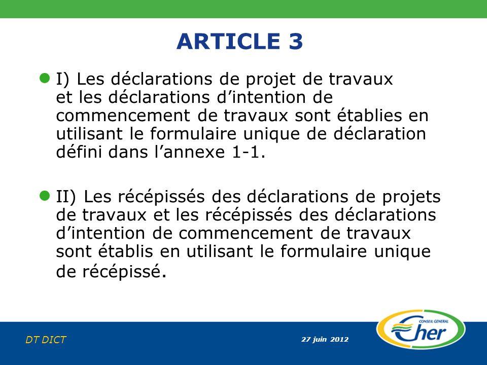 27 juin 2012 DT DICT ARTICLE 3 I) Les déclarations de projet de travaux et les déclarations dintention de commencement de travaux sont établies en uti