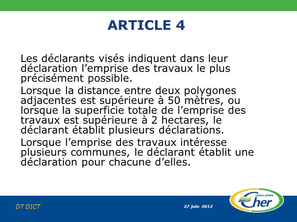 27 juin 2012 DT DICT ARTICLE 4 Les déclarants visés indiquent dans leur déclaration lemprise des travaux le plus précisément possible. Lorsque la dist
