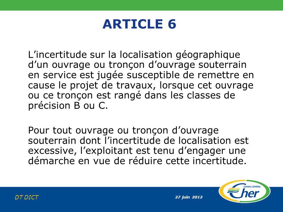 27 juin 2012 DT DICT ARTICLE 6 Lincertitude sur la localisation géographique dun ouvrage ou tronçon douvrage souterrain en service est jugée susceptib