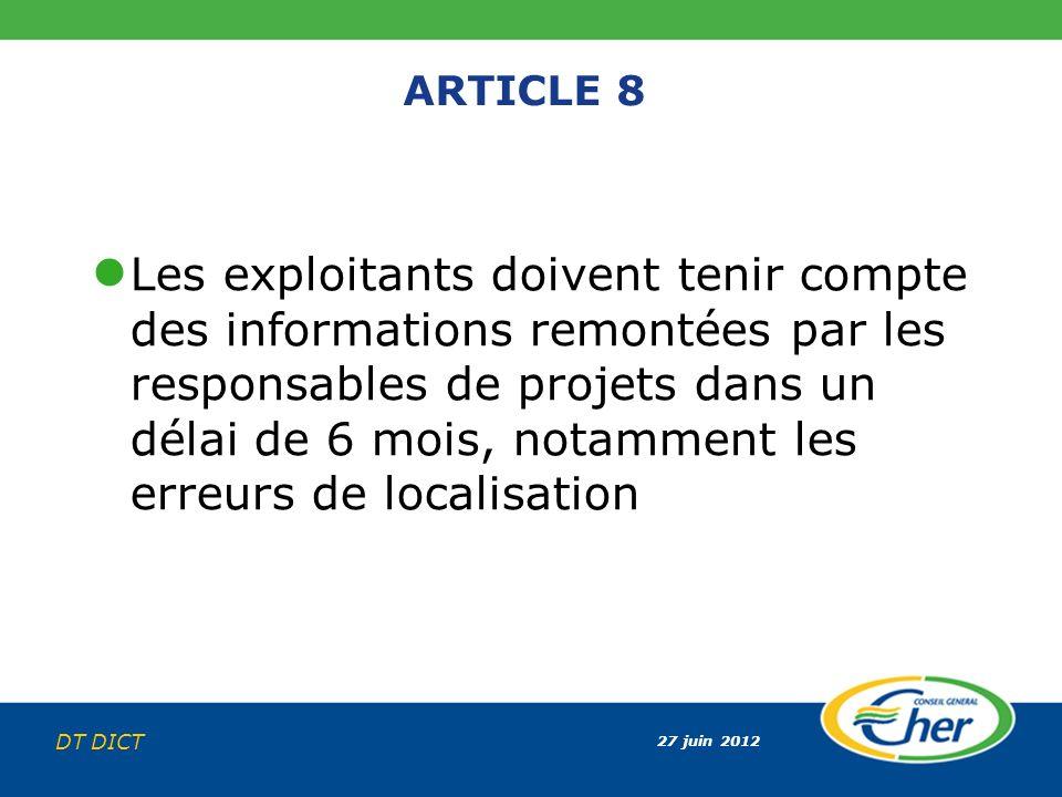 27 juin 2012 DT DICT ARTICLE 8 Les exploitants doivent tenir compte des informations remontées par les responsables de projets dans un délai de 6 mois