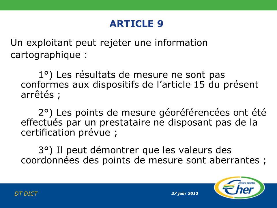 27 juin 2012 DT DICT ARTICLE 9 Un exploitant peut rejeter une information cartographique : 1°) Les résultats de mesure ne sont pas conformes aux dispo