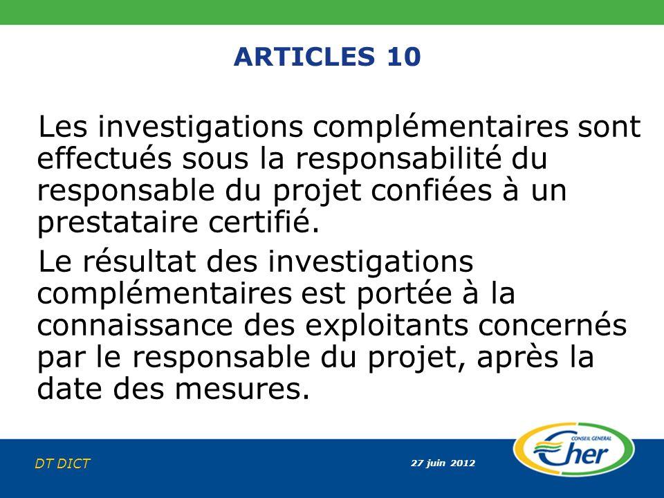 27 juin 2012 DT DICT ARTICLES 10 Les investigations complémentaires sont effectués sous la responsabilité du responsable du projet confiées à un prest