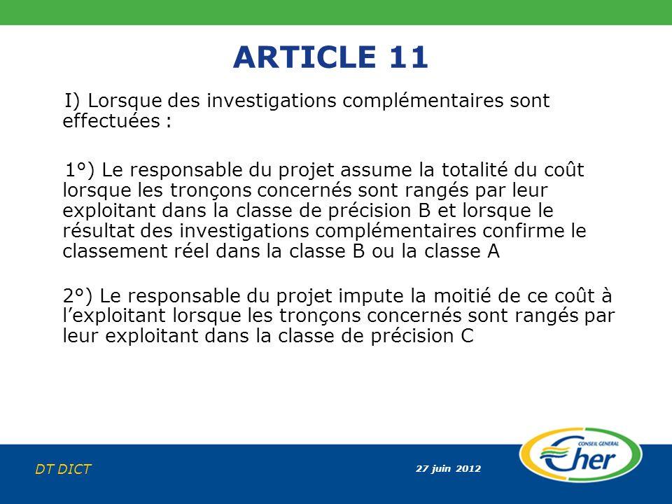 27 juin 2012 DT DICT ARTICLE 11 I) Lorsque des investigations complémentaires sont effectuées : 1°) Le responsable du projet assume la totalité du coû