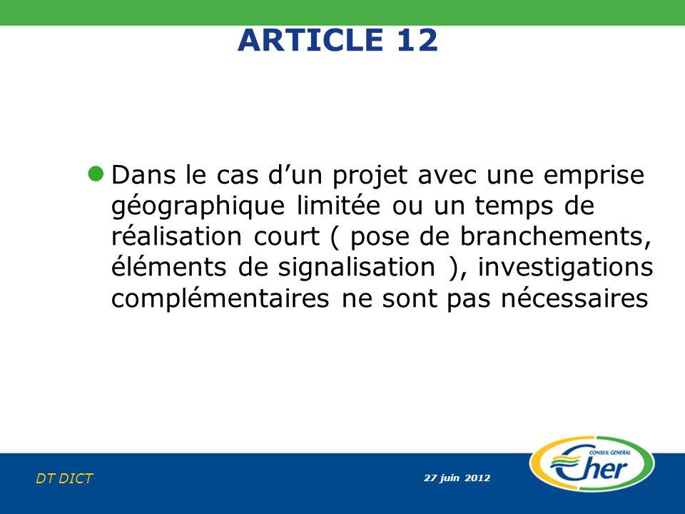 27 juin 2012 DT DICT ARTICLE 12 Dans le cas dun projet avec une emprise géographique limitée ou un temps de réalisation court ( pose de branchements,