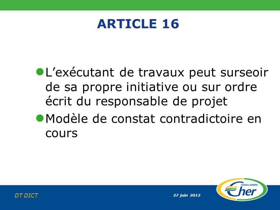 27 juin 2012 DT DICT ARTICLE 16 Lexécutant de travaux peut surseoir de sa propre initiative ou sur ordre écrit du responsable de projet Modèle de cons
