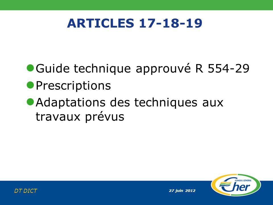 27 juin 2012 DT DICT ARTICLES 17-18-19 Guide technique approuvé R 554-29 Prescriptions Adaptations des techniques aux travaux prévus